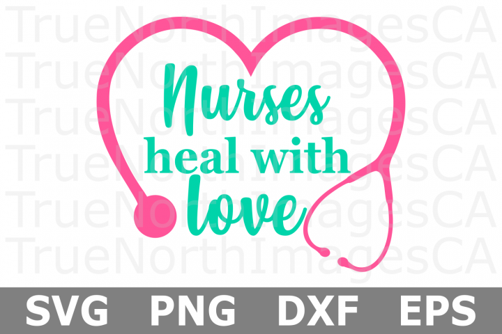 Nurses Heal with Love - An Occupation SVG Cut File