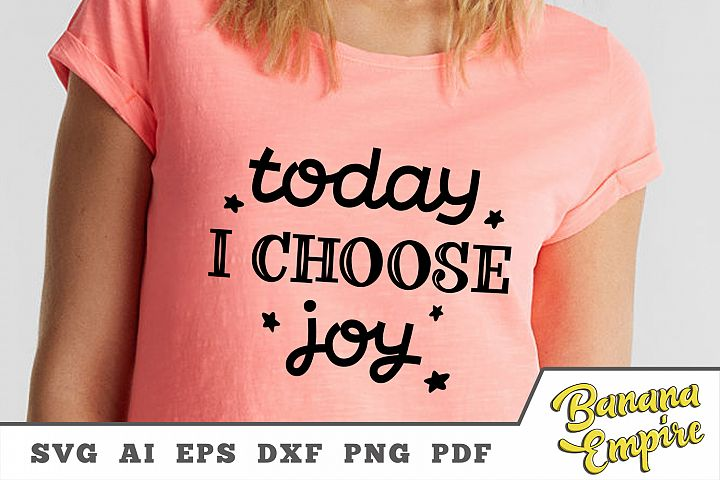 Today I choose Joy svg, Cut File, Inspirational Quote, joy
