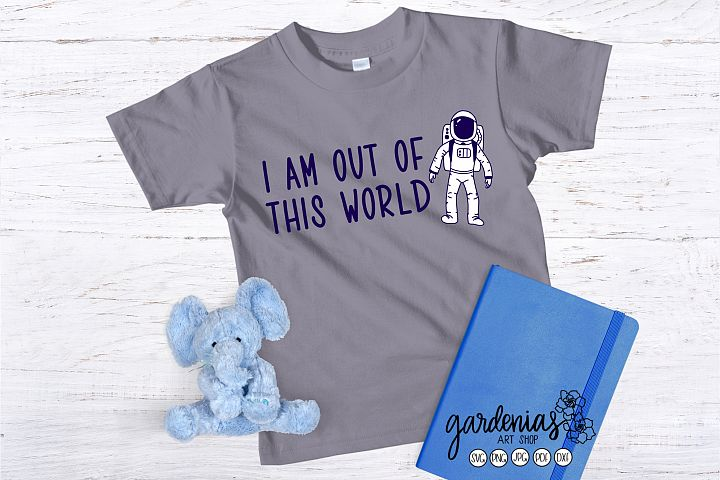 Astronaut SVG I Am Out Of This World | Outer Space Cut File