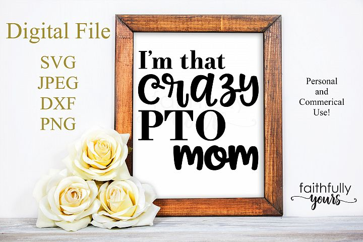 Im that crazy PTO mom SVG PDF JPEG PNG sarcastic funny