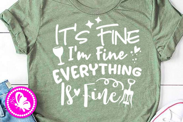 Its Fine Im Fine Everything Is Fine Funny quote Women tee