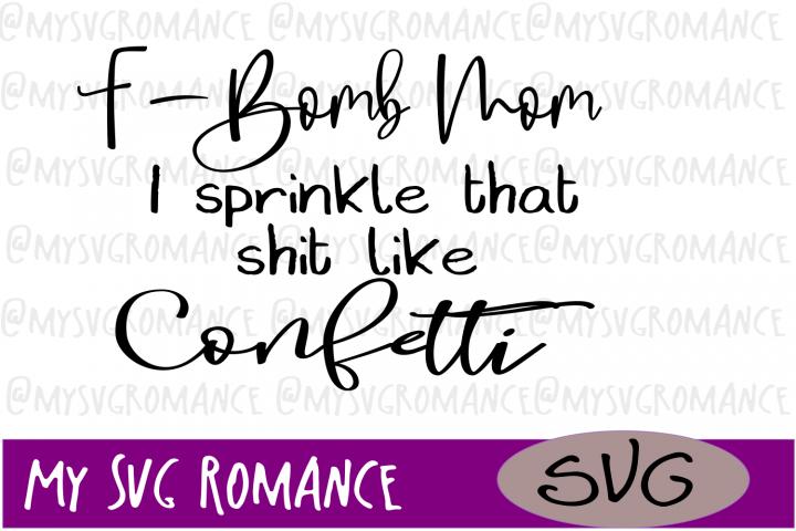 F-Bomb Mom - I Sprinkle That Sh-t Like Confetti - SVG