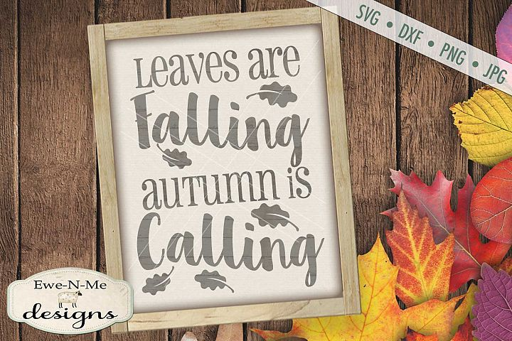 Leaves Are Falling Autumn Is Calling - Fall SVG DXF Files