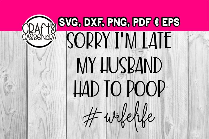 Sorry Im late my Husband had to poop #Wifelife