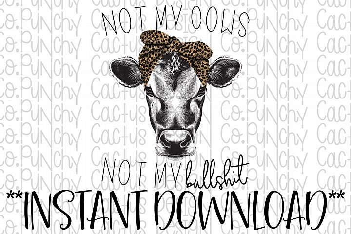 Not my Cows Not my Bullshit Sublimation Download