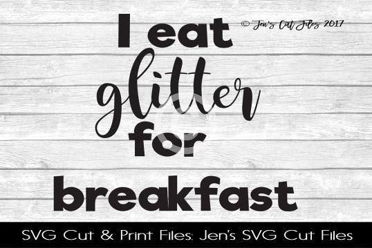 I Eat Glitter For Breakfast SVG Cut File
