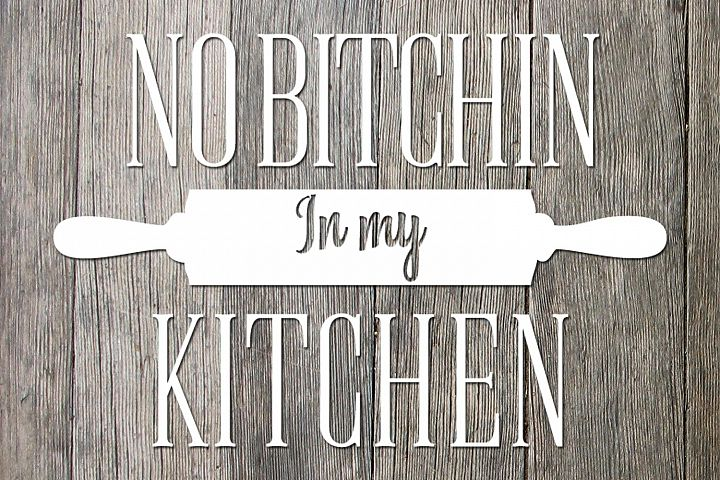 No Bitchin in my Kitchen graphic file, cutfile, svg, jpg