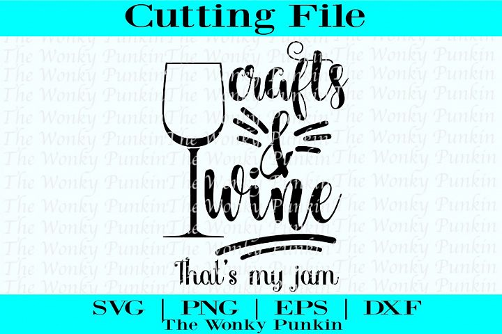 Crafts And Wine Thats My Jam , Svg File