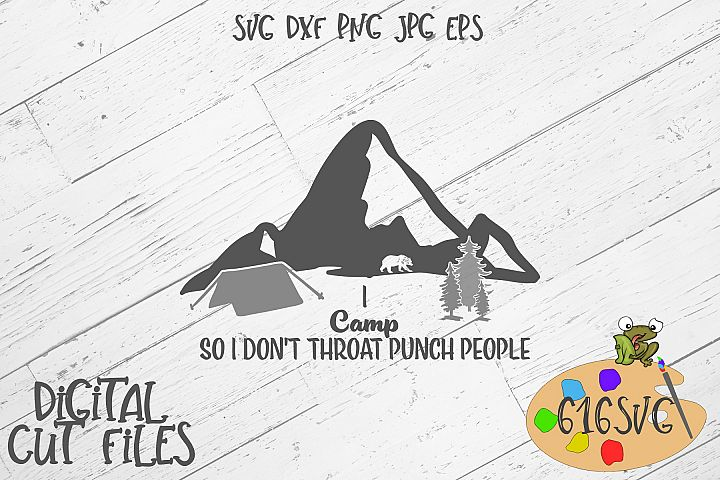 I Camp So I Dont Throat Punch People SVG