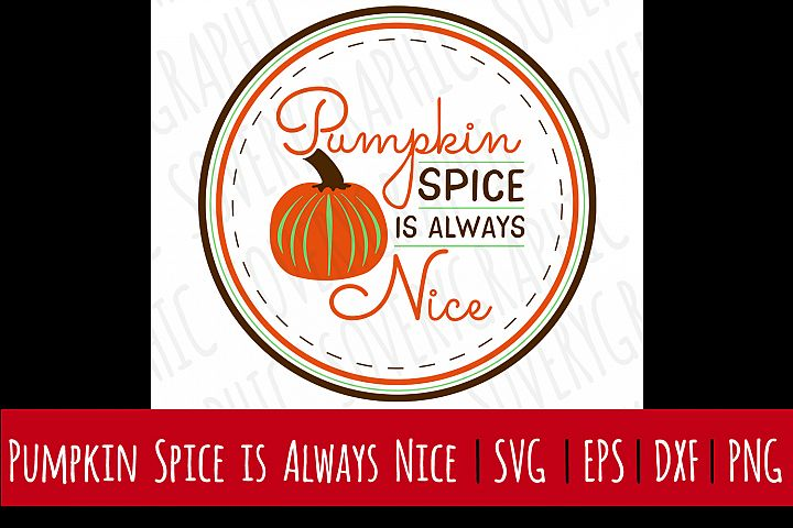 Pumpkin Spice is Always Nice | SVG | PNG | Printable | Fall