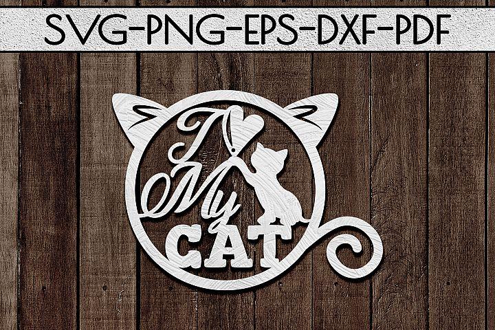 I Love My Cat Papercut Template, Cat Lover Decor, SVG, DXF