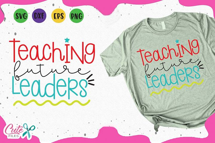 Teaching future leaders svg, back to school svg cut files