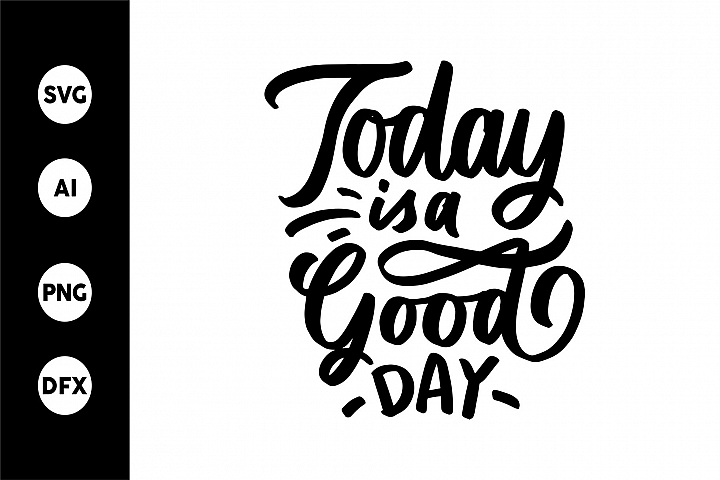 SVG - Today is A Good Day