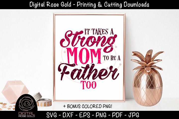 It Takes A Strong Mom To Be A Father Too - Single Mother SVG