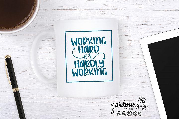 Working Hard or Hardly Working SVG | Work Mug Cut File