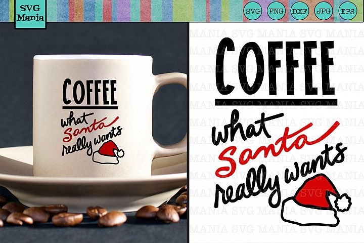 Santa Wants Coffee SVG File, Funny Christmas Coffee SVG File