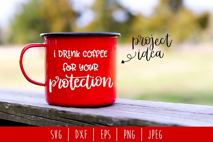 I Drink Coffee For Your Protection SVG, DXF, EPS, PNG, JPEG