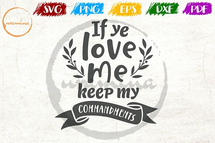 If Ye Love Me, Keep Inspirational Quote Art SVG