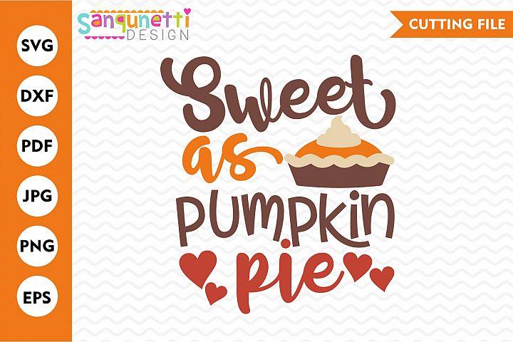 Sweet as pumpkin pie SVG, Thanksgiving autumn cut file
