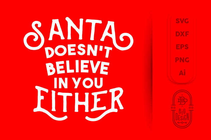 Santa doesnt believe in you either SVG, Christmas SVG