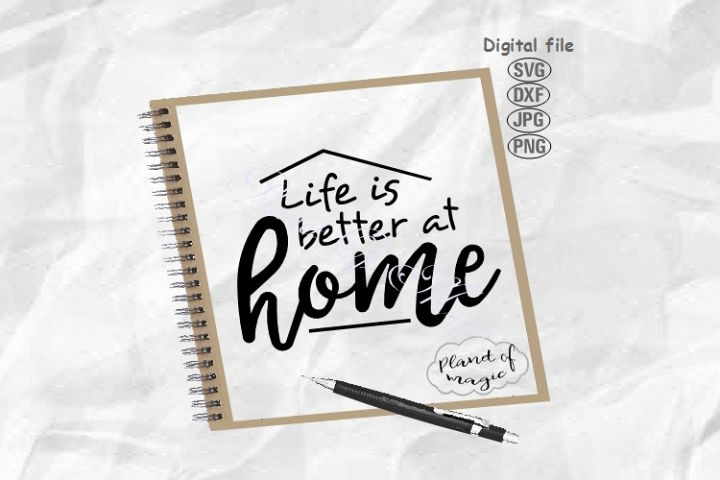 Life Is Better At Home Svg, Home Sign Svg, Home Svg