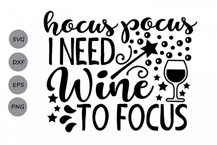 Hocus Pocus I Need Wine To Focus Svg, Halloween Svg.