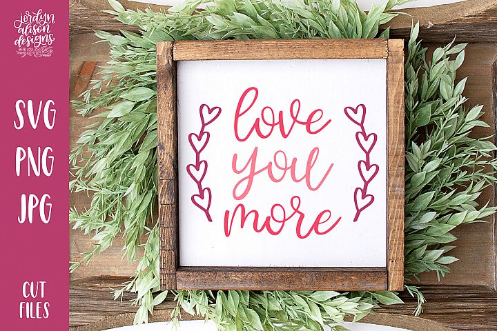 Love You More, Heart Frame Valentines SVG Cut File