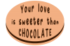 Your love is sweeter than chocolate example image 1