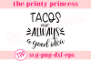 Tacos are always a good idea svg, Tacos svg design file example image 2