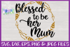Blessed to be Her Mum| Mom Cut File example image 3