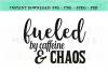 Fueled By Caffeine And Chaos For Funny Mom or Teacher SVG example image 1