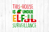 This House is Under Elf Surveillance Svg, Christmas example image 1