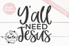Y'all Need Jesus SVG EPS DXF PNG example image 4