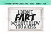 I Didn't Fart My Butt Blew You A Kiss Funny Dad SVG Graphic example image 2