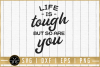 Motivational SVG |Life is tough but so are you SVG | M51F example image 1