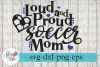 Loud and Proud Soccer Mom SVG Cutting Files example image 1