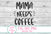 Mama Needs Coffee SVG ,Mom Life Sayings SVG Coffee, Humor example image 3