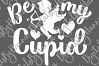 Be My Cupid Happy Valentine's day Sign Print & Cut PNG SVG example image 6