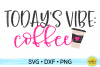 TODAY'S VIBE - COFFEE | MOM SVG DXF PNG example image 1