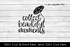 Collect Beautiful Moments SVG Cut File example image 1