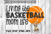 Living the Basketball Mom Life  - SVG cut file example image 1