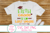 Last Day Of School SVG,DXF, Fifth Grade Is So Last Year SVG example image 1