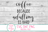 Coffee Because Adulting Is Hard SVG, Coffee Sayings SVG, DXF example image 3