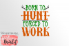 Born To Hunt Forced To Work SVG DXF EPS PNG example image 2