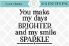 You make my days brighter love quote SVG Cut file example image 1