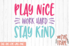 Play Nice Work Hard Stay Kind SVG DXF PNG EPS JPG Cut File example image 1