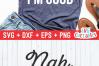 Nah, I'm Good   Funny   SVG Cut File example image 2