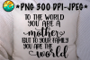 To The World You Are A Mother But To Your Family The World example image 1
