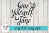 Give Yourself Time Motivational SVG Cutting File example image 1