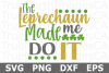 The Leprechaun Made me Do It - St Patricks Day SVG Cut File example image 1